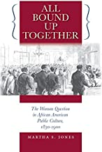 All Bound Up Together: The Woman Question in African American Public Culture, 1830-1900 (The John Hope Franklin Series in African American History and Culture)