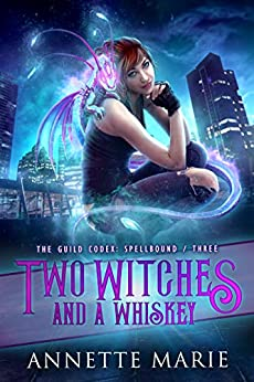 Two Witches and a Whiskey (The Guild Codex: Spellbound Book 3) by [Annette Marie]