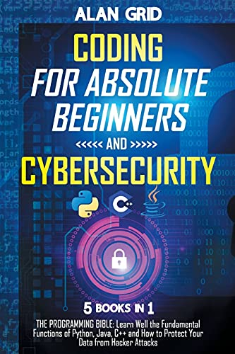 Compare Textbook Prices for Coding for Absolute Beginners and Cybersecurity: 5 BOOKS IN 1 THE PROGRAMMING BIBLE: Learn Well the Fundamental Functions of Python, Java, C++ and How to Protect Your Data from Hacker Attacks  ISBN 9798517253934 by Grid, Alan