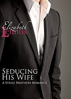 Seducing his Wife (The Steele Brothers Book 3) by [Elizabeth Lennox]