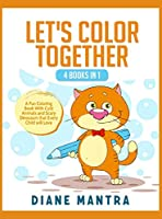 Let's Color Together: 4 Books in 1: A Fun Coloring Book With Cute Animals and Scary Dinosaurs that Every Child will Love