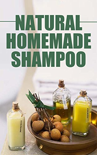 Natural Homemade Shampoo: DIY SOAP/CLEANING/ESSENTIAL OILS/SHAMPOO MAKING (English Edition)