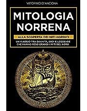 Mitologia Norrena: Alla Scoperta dei Miti Nordici. Un viaggio tra Divinità, Eroi e Leggende che hanno reso grandi i Miti del Nord