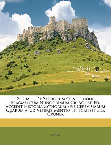 Zosimi ... De Zythorum Confectione Fragmentum Nunc Primum Gr. Ac Lat. Ed....