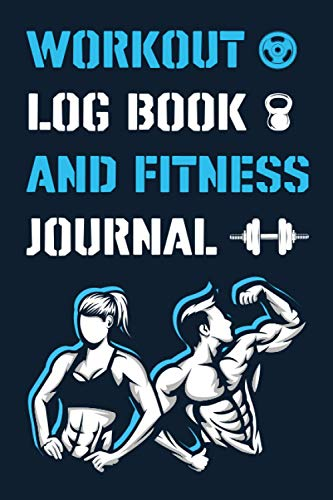 Workout Log Book And Fitness Journal: Diary Fitness Journal | Gym Training Log | Bodyweight | Cardio Exercises Workout Routines for Men, Women | ... Log Book ( Planner & Exercise Journal)