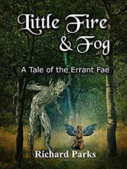 Little Fire and Fog: A Tale of the Errant Fae by [Richard Parks]
