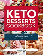 Keto Desserts Cookbook: Low-Carb Sugar-Free Recipes for Weight Loss and Boost Energy (Keto Sweets & Treats Book) (Keto Cookbook Book 4)