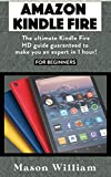 AMAZON KINDLE FIRE HD 8, 8 PLUS AND 10 FOR BEGINNERS: THE ULTIMATE KINDLE FIRE HD GUIDE GUARANTEED TO MAKE YOU AN EXPERT IN 1 HOUR!