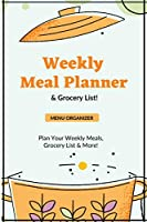 Weekly Meal Planner: Planning Menu & Meals Week By Week, Grocery Shopping List, Food Plan, Notebook, Journal
