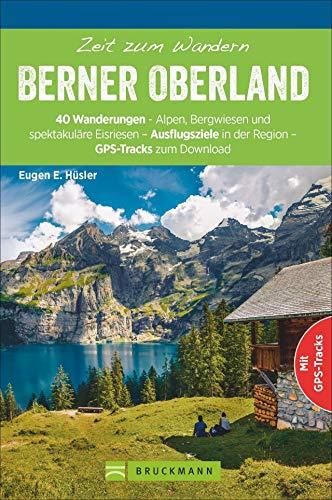 Bruckmann Wanderführer: Zeit zum Wandern Berner Oberland. 40 Wanderungen, Bergtouren und Ausflugsziele im Berner Oberland. Mit GPS-Tracks. NEU 2020.