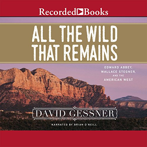 All the Wild That Remains     Edward Abbey, Wallace Stegner, and the American West              By:                                                                                                                                 David Gessner                               Narrated by:                                                                                                                                 Brian O'Neil                      Length: 9 hrs and 56 mins     133 ratings     Overall 4.3
