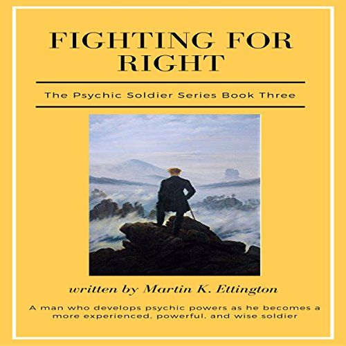 Fighting for Right     The Psychic Soldier Series, Book 3              By:                                                                                                                                 Martin K. Ettington                               Narrated by:                                                                                                                                 Martin K. Ettington                      Length: 3 hrs and 29 mins     Not rated yet     Overall 0.0