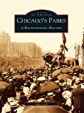 Chicago's Parks: A Photographic History (Images of America) (English Edition)
