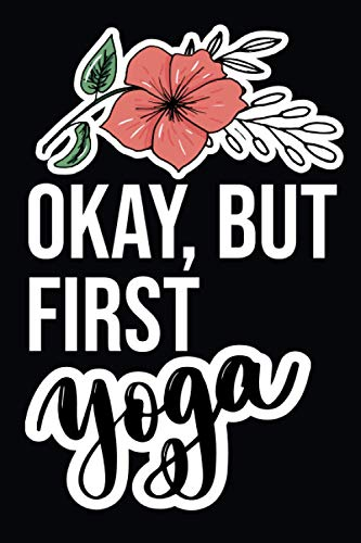 Okay, But First Yoga: Yoga Gifts For Women, Girls..., Blank Lined Notebook.