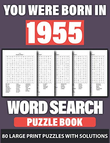 You Were Born In 1955: Word Search: Challenging Brain Exercise Word Puzzles Activity Games, 80 Word Puzzles for 80 Days and Holiday Fun with Perfect ... Who Were Born In 1955(Used Random Words)