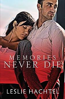 Memories Never Die by [Leslie Hachtel]