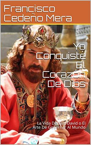 Yo Conquisté El Corazón De Dios: La Vida Del Rey David o El Arte De Gobernar Al Mundo (uno nº 1)