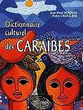 Caraïbes, dictionnaire culturel : histoire, littérature, arts plastiques, musique, traditions populaires, biographies