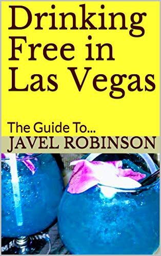 Drinking Free in Las Vegas: The Guide To... (English Edition)