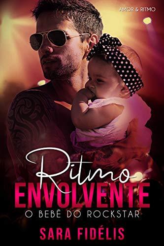 Ritmo Envolvente: O Bebê do Rockstar (Amor & Ritmo Livro 1) por [Sara Fidelis, Letti Oliver, Natalia Dias]