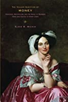 The Vulgar Question of Money: Heiresses, Materialism, and the Novel of Manners from Jane Austen to Henry James