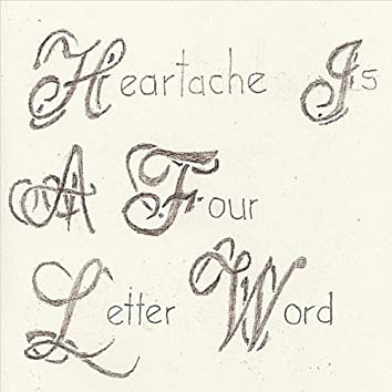 Heartache Is a Four Letter Word