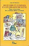 Recevoir et cuisiner en studio-kitchenette: Trucs et recettes des cordons-bleus à l'étro...