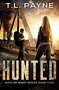 Hunted: A Post Apocalyptic EMP Survival Thriller (Days of Want Series Book Two) by [T. L. Payne]