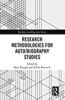 Research Methodologies for Auto/Biography Studies (Routledge Auto/Biography Studies)