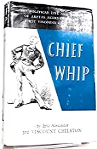 Chief Whip: The Political Life and Times of Aretas Akers-Douglas, First Viscount Chilston.