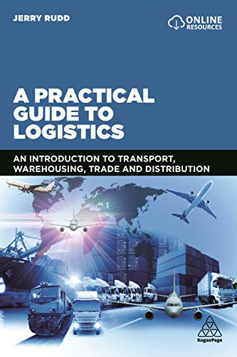 A Practical Guide to Logistics: An Introduction to Transport, Warehousing, Trade and Distribution