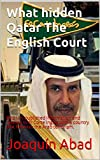 What hidden Qatar  The English Court: Mil21.es published information and relating to El Corte Ingles with a country that finances the Arab terrorism. (English Edition)