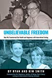 Unbelievable Freedom: How We Transformed Our Health and Happiness with Intermittent Fasting
