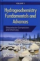 Hydrogeochemistry Fundamentals and Advances, Groundwater Composition and Chemistry (Hydrogeochemistry Fundamentals and Advances, Volume 1)