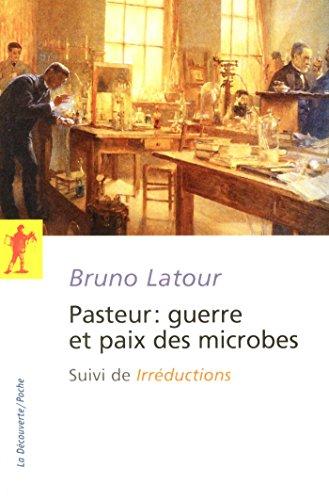 Pasteur : guerre et paix des microbes, suivi de\