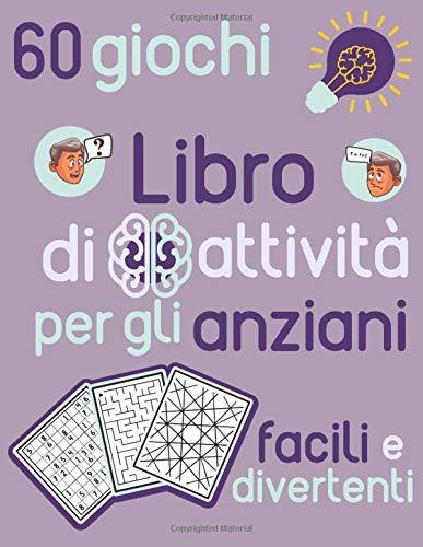 Libro di attività per gli anziani facili e divertenti 60 giochi: Sudoku, giochi di puzzle da colorare e labirinto per anziani - Realizzati per stimolare il cervello e la memoria