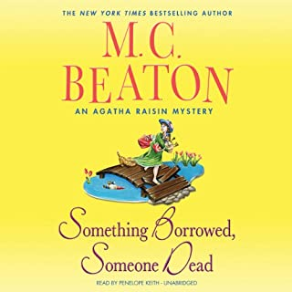 Something Borrowed, Someone Dead     An Agatha Raisin Mystery, Book 24              By:                                                                                                                                 M. C. Beaton                               Narrated by:                                                                                                                                 Penelope Keith                      Length: 6 hrs and 19 mins     445 ratings     Overall 4.3