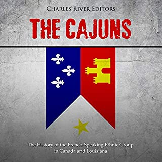 The Cajuns     The History of the French-Speaking Ethnic Group in Canada and Louisiana              By:                                                                                                                                 Charles River Editors                               Narrated by:                                                                                                                                 Scott Clem                      Length: 1 hr and 25 mins     Not rated yet     Overall 0.0