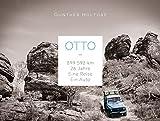 Otto: 899.592 Kilometer - 26 Jahre - Eine Reise - Ein Auto - Gunther Holtorf