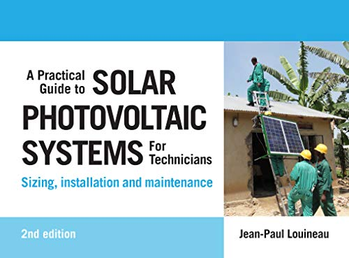 A Practical Guide to Solar Photovoltaic Systems for Technicians: Sizing, Installation and Maintenanc