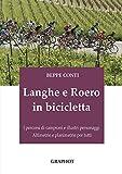 Langhe e Roero in bicicletta. I percorsi di campioni e illustri personaggi, altimetrie e planimetrie per tutti