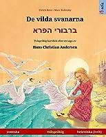 De vilda svanarna - ברבורי הפרא (svenska - hebreiska, ivrit): Tvåspråkig barnbok efter en saga av Hans Christian Andersen (Sefa Bilderboecker På Två Språk)