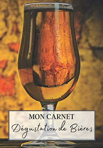 Mon Carnet Dégustation de Bières: Livre bière à remplir pour les amoureux de la binouse. Votre journal de bord pour noter vos meilleures dégustation ... breuvage. Cahier de note de 106 pages