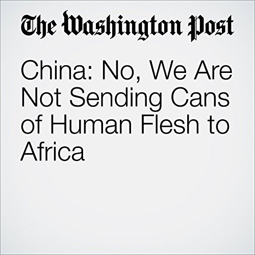 China: No, We Are Not Sending Cans of Human Flesh to Africa audiobook cover art