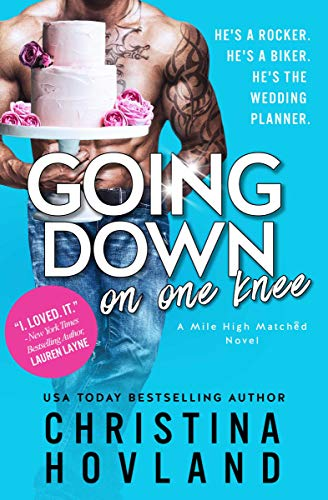 Going Down on One Knee: An opposites-attract, laugh out loud rom com! (Mile High Matched Book 1) (English Edition)
