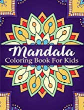 Mandala Coloring Book For Kids: Over 40 Mandalas For Calming Children Down, Stress Free Relaxation, Good For Seniors Too (Coloring Books For Kids) (Volume 1)