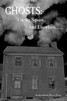 Ghosts: On the Square . . . And Elsewhere. . . . by [Bonnie Abraham, Marian Allen, Jeannine Baumgartle, Ginny Fleming, Joanna Foreman, T. Lee Harris, Joy Kirchgessner, Glenda Mills, Ardis Moonlight, Teddi Robinson]