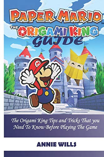 PAPER MARIO; THE ORIGAMI KING GUIDE: The Origami King Tips And Tricks That You Need To Know Before Playing The Game