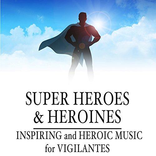 Super Heroes & Heroines: Inspiring and Heroic Music for Vigilantes