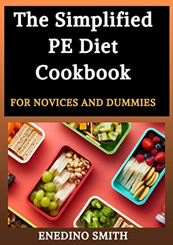 The Simplified PE Diet Cookbook For Novices And Dummies